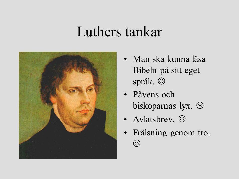 Luthers tankar Man ska kunna läsa Bibeln på sitt eget språk. Påvens och biskoparnas lyx.  Avlatsbrev.  Frälsning genom tro.