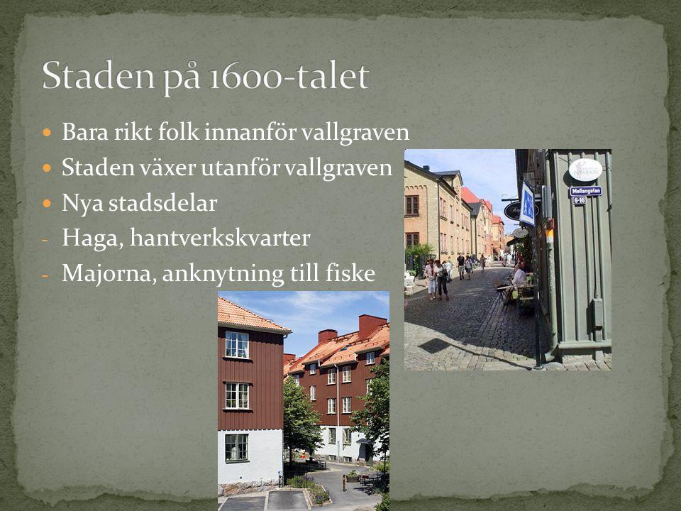Bara rikt folk innanför vallgraven Staden växer utanför vallgraven Nya stadsdelar - Haga, hantverkskvarter - Majorna, anknytning till fiske