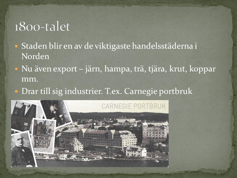 Staden blir en av de viktigaste handelsstäderna i Norden Nu även export – järn, hampa, trä, tjära, krut, koppar mm.