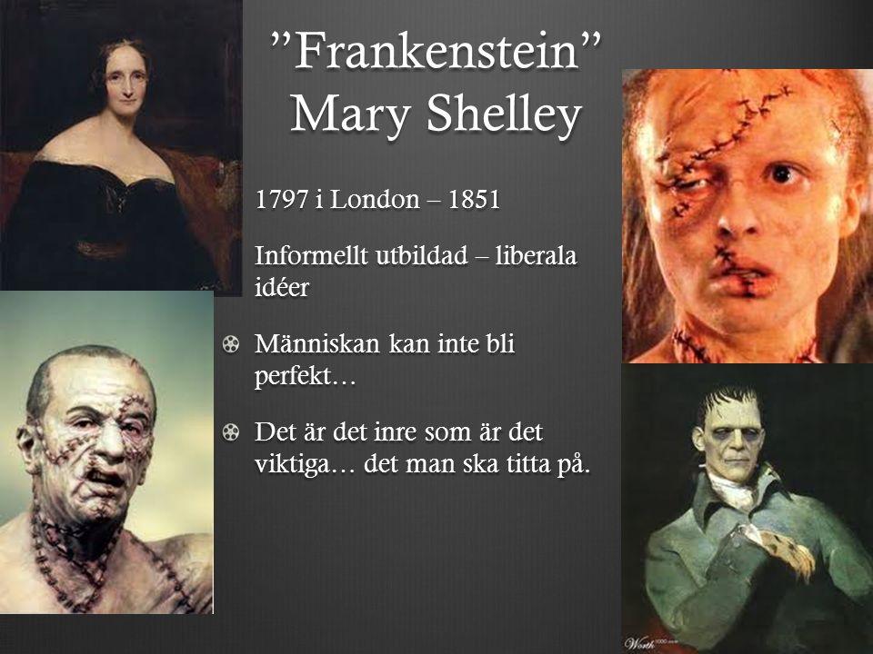 Frankenstein Mary Shelley 1797 i London – 1851 Informellt utbildad – liberala idéer Människan kan inte bli perfekt… Det är det inre som är det viktiga… det man ska titta på.