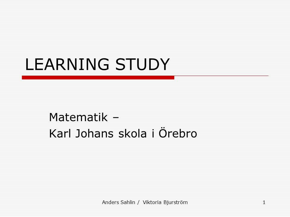Anders Sahlin / Viktoria Bjurström1 LEARNING STUDY Matematik – Karl Johans skola i Örebro