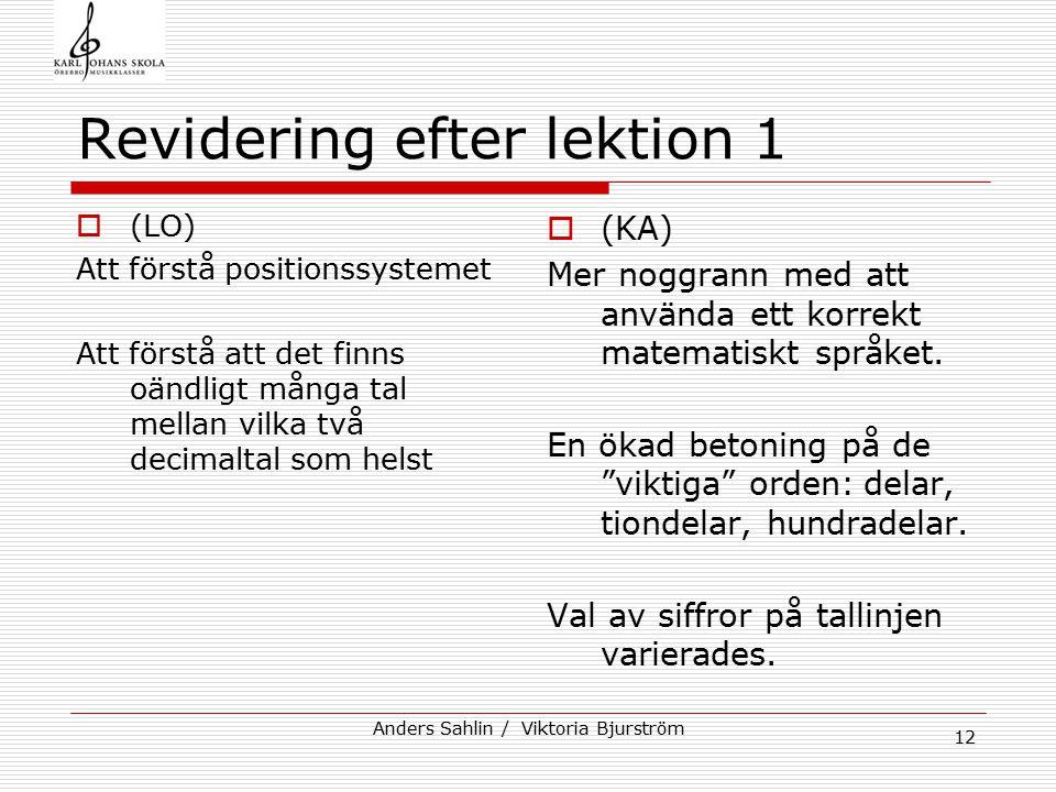 Anders Sahlin / Viktoria Bjurström 12 Revidering efter lektion 1  (LO) Att förstå positionssystemet Att förstå att det finns oändligt många tal mella
