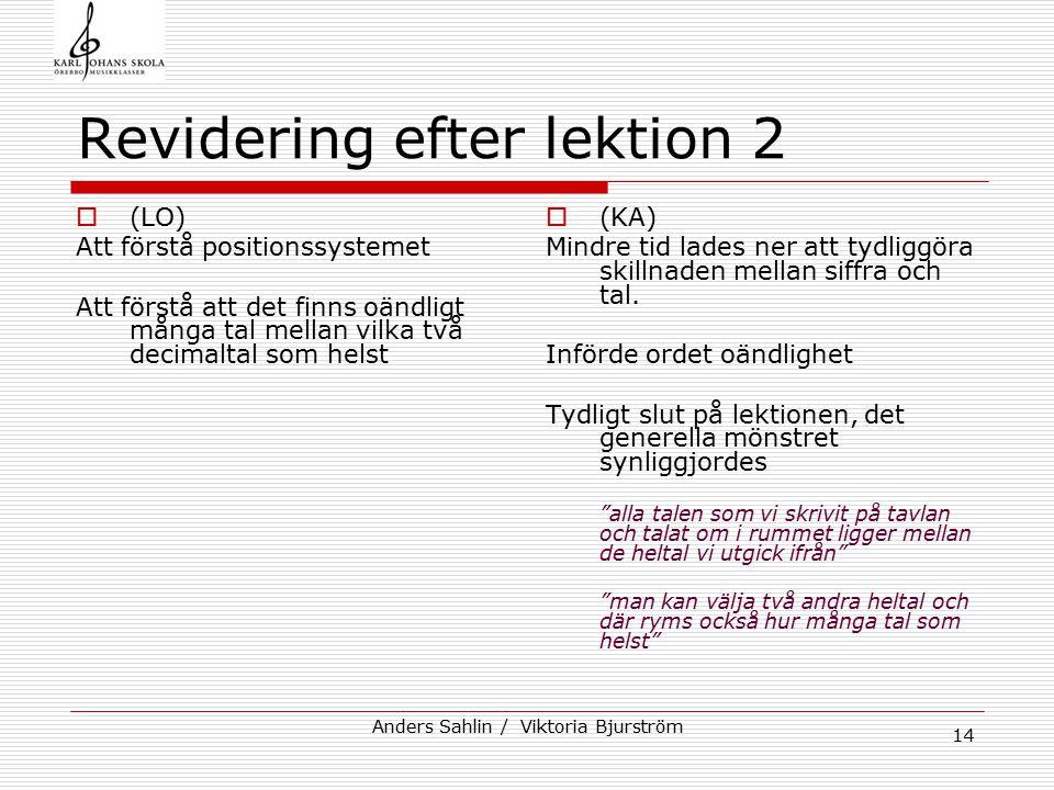 Anders Sahlin / Viktoria Bjurström 14 Revidering efter lektion 2  (LO) Att förstå positionssystemet Att förstå att det finns oändligt många tal mella