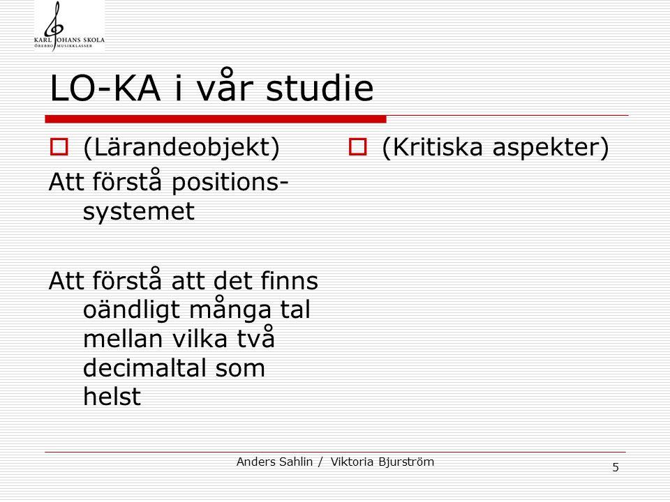 5 LO-KA i vår studie  (Lärandeobjekt) Att förstå positions- systemet Att förstå att det finns oändligt många tal mellan vilka två decimaltal som hels