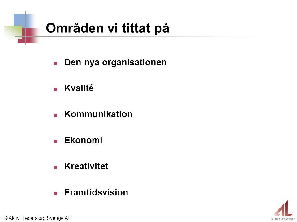 © Aktivt Ledarskap Sverige AB Områden vi tittat på Den nya organisationen Kvalité Kommunikation Ekonomi Kreativitet Framtidsvision