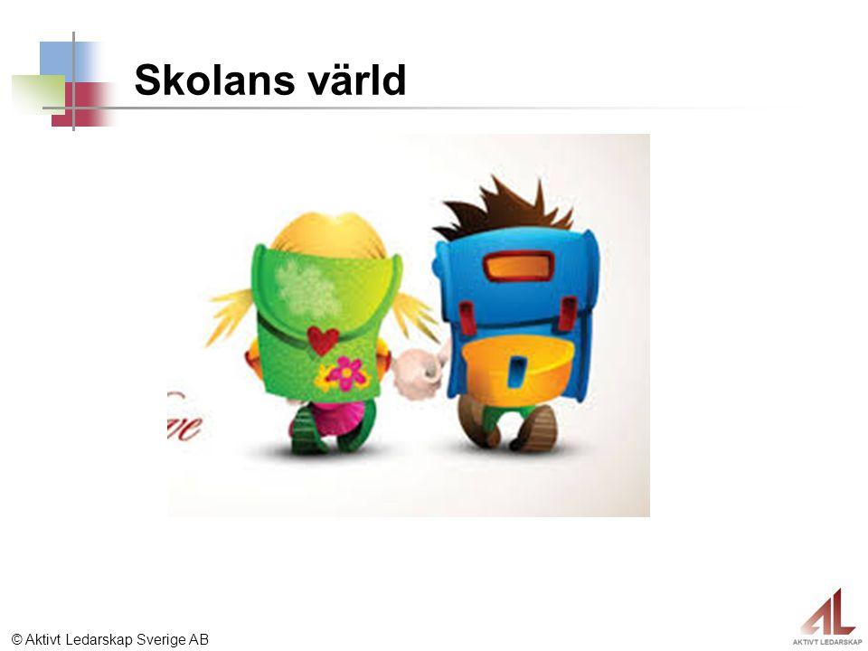 © Aktivt Ledarskap Sverige AB Skolans värld