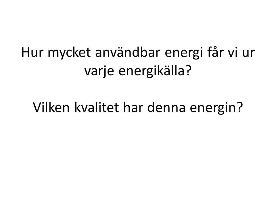 Hur mycket användbar energi får vi ur varje energikälla? Vilken kvalitet har denna energin?