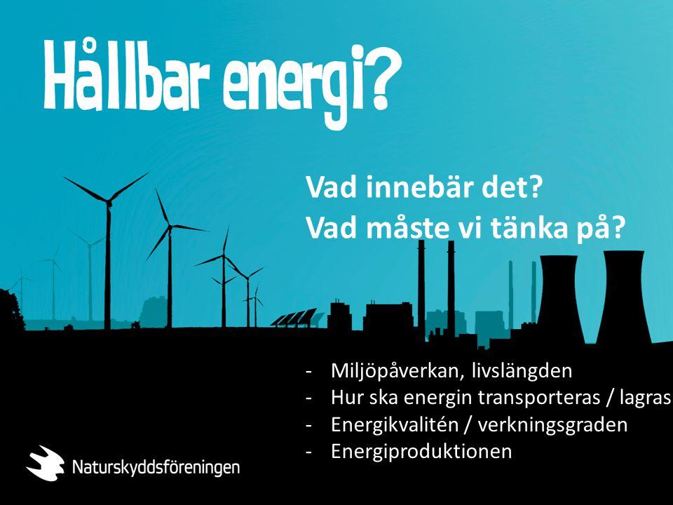 -Miljöpåverkan, livslängden -Hur ska energin transporteras / lagras -Energikvalitén / verkningsgraden -Energiproduktionen Vad innebär det? Vad måste v
