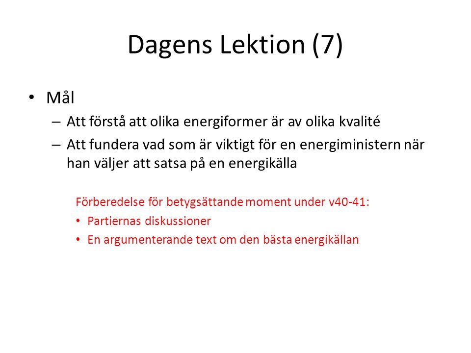 Dagens Lektion (7) Mål – Att förstå att olika energiformer är av olika kvalité – Att fundera vad som är viktigt för en energiministern när han väljer