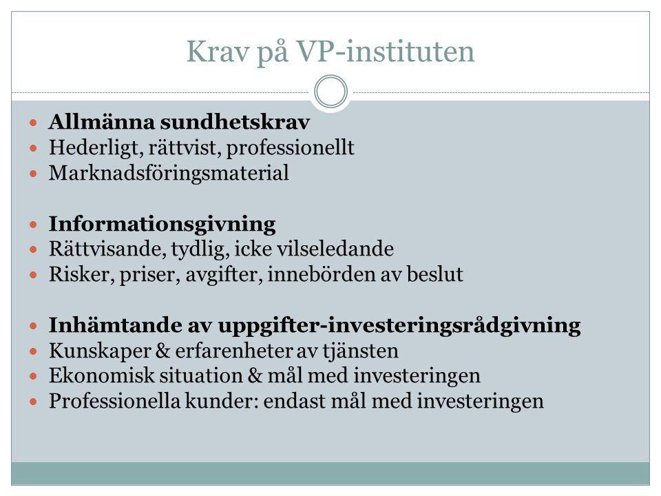 Krav på VP-instituten Inhämtande av uppgifter-andra tjänster Kundens kunskap om en specifik produkt Undantag: 1) Okomplicerade finansiella instrument 2) Tjänsten tillhandahålls på kundens initiativ (ej personligt initiativ) 3) Information om att ingen bedömning görs Dokumentation Rättigheter & skyldigheter Identifiera intressekonflikter Spitzer-rules FFFS 2005:9–10 Förhindra att dessa påverkar kunden negativt