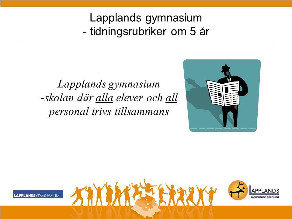 Lapplands gymnasium - tidningsrubriker om 5 år _______________________________________________________________________________________________ Lapplands gymnasium -skolan som lockar 100% av regionens elever