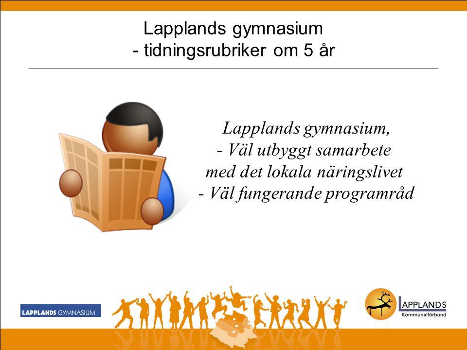 Lapplands gymnasium - tidningsrubriker om 5 år _______________________________________________________________________________________________ Lapplands gymnasium – regionens högsta meritvärden