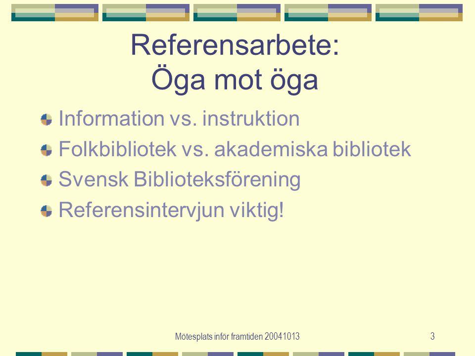 Mötesplats inför framtiden 200410133 Referensarbete: Öga mot öga Information vs.