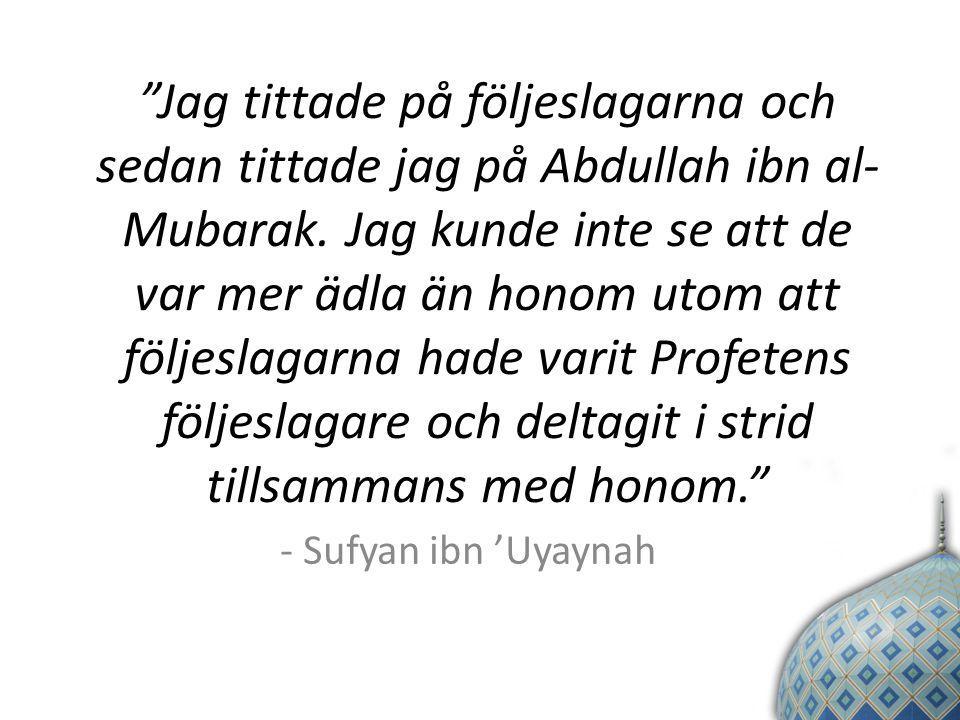 Hur kan jag känna mig ensam när jag är med Profeten och hans följeslagare? - Abdullah ibn al-Mubarak