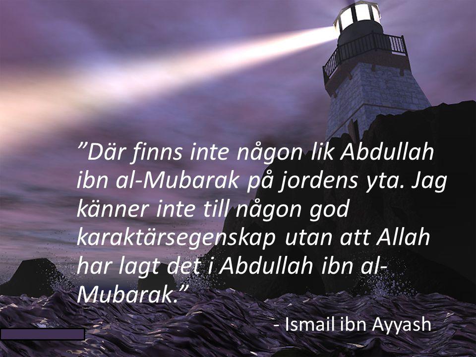 Där finns inte någon lik Abdullah ibn al-Mubarak på jordens yta.
