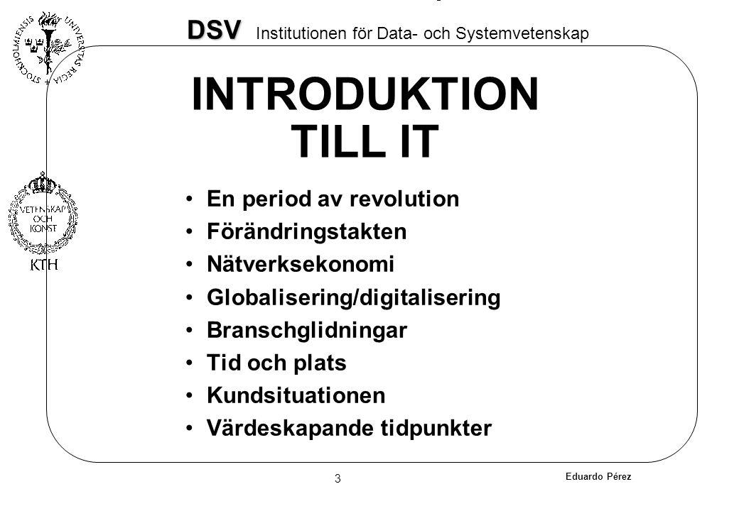 Eduardo Pérez 3 DSV DSV Institutionen för Data- och Systemvetenskap INTRODUKTION TILL IT En period av revolution Förändringstakten Nätverksekonomi Glo