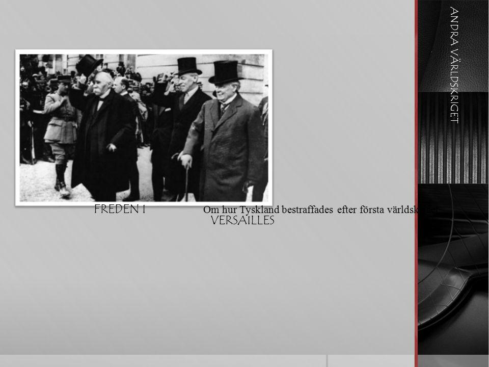 ANDRA VÄRLDSKRIGET FREDEN I VERSAILLES Om hur Tyskland bestraffades efter första världskriget