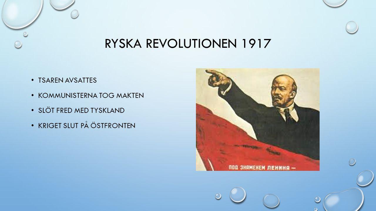 RYSKA REVOLUTIONEN 1917 TSAREN AVSATTES KOMMUNISTERNA TOG MAKTEN SLÖT FRED MED TYSKLAND KRIGET SLUT PÅ ÖSTFRONTEN