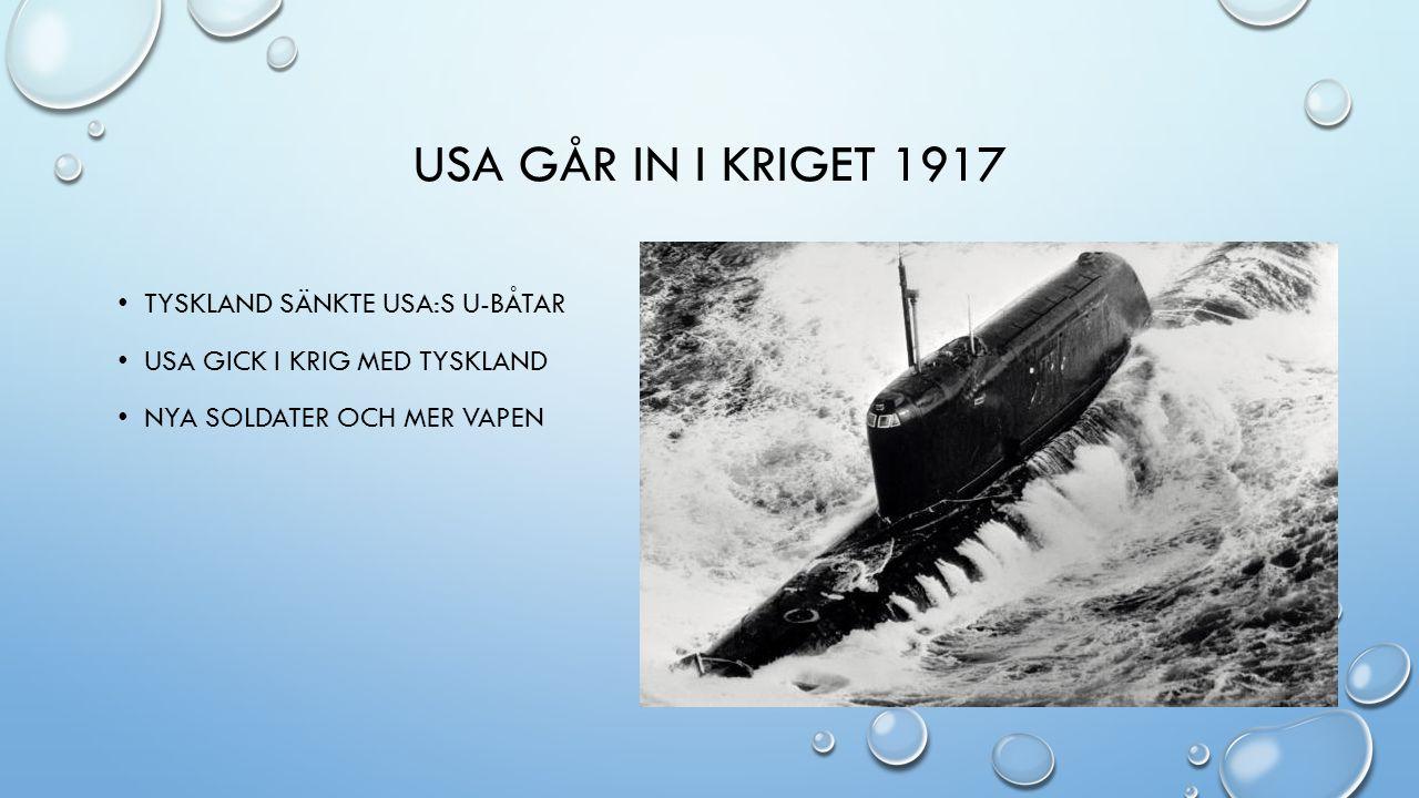 USA GÅR IN I KRIGET 1917 TYSKLAND SÄNKTE USA:S U-BÅTAR USA GICK I KRIG MED TYSKLAND NYA SOLDATER OCH MER VAPEN
