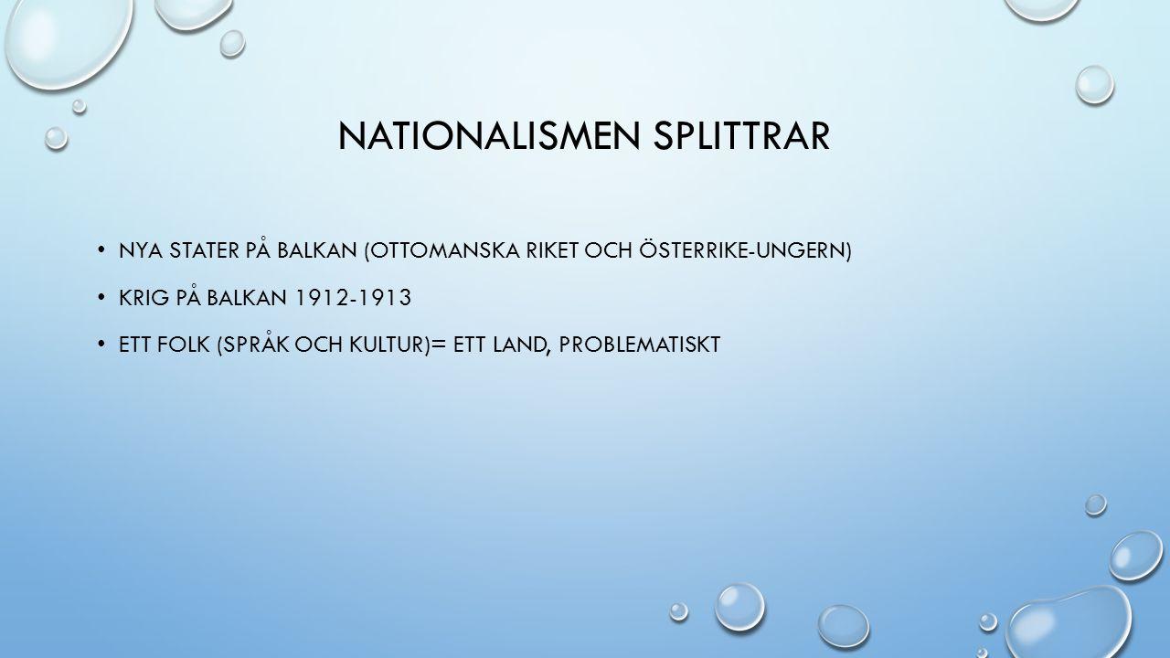 NATIONALISMEN SPLITTRAR NYA STATER PÅ BALKAN (OTTOMANSKA RIKET OCH ÖSTERRIKE-UNGERN) KRIG PÅ BALKAN 1912-1913 ETT FOLK (SPRÅK OCH KULTUR)= ETT LAND, P