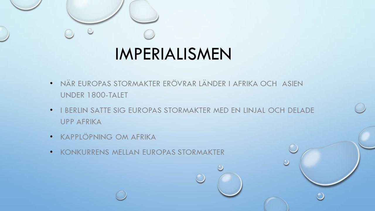 IMPERIALISMEN NÄR EUROPAS STORMAKTER ERÖVRAR LÄNDER I AFRIKA OCH ASIEN UNDER 1800-TALET I BERLIN SATTE SIG EUROPAS STORMAKTER MED EN LINJAL OCH DELADE