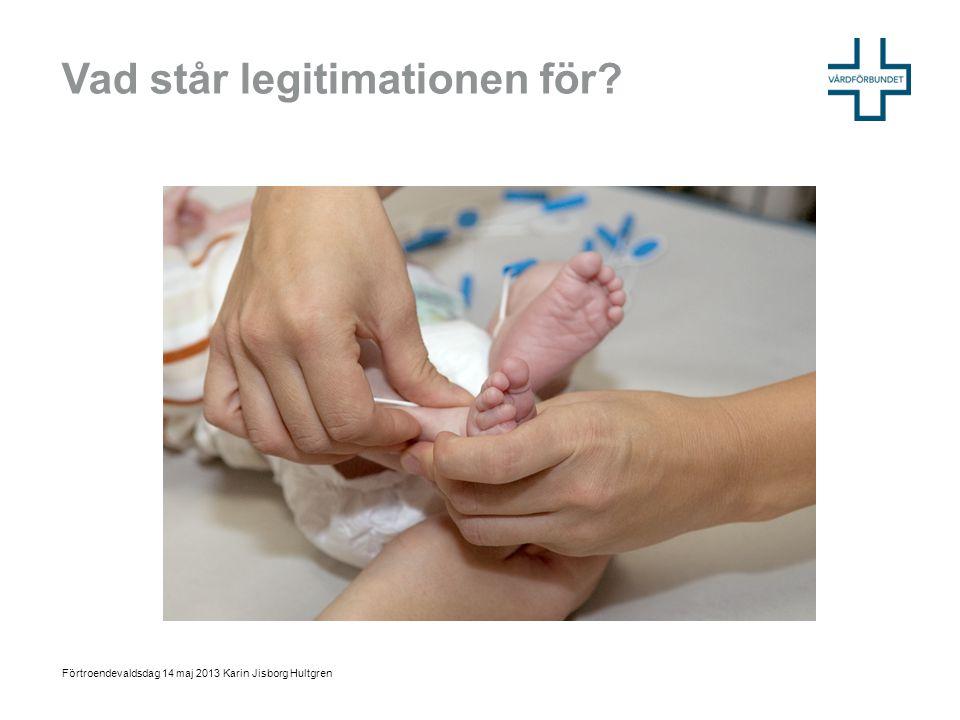 Vad står legitimationen för? Förtroendevaldsdag 14 maj 2013 Karin Jisborg Hultgren