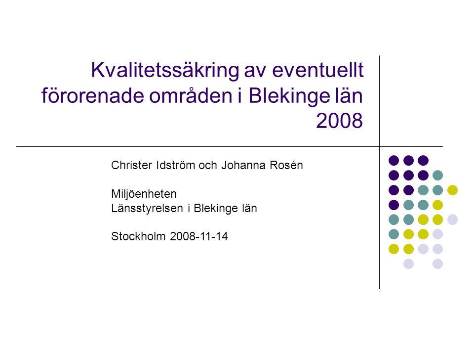 Kvalitetssäkring av eventuellt förorenade områden i Blekinge län 2008 Christer Idström och Johanna Rosén Miljöenheten Länsstyrelsen i Blekinge län Stockholm 2008-11-14