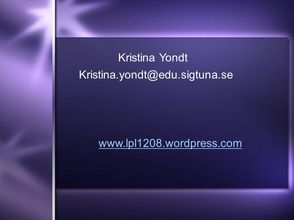 Kristina Yondt Kristina.yondt@edu.sigtuna.se www.lpl1208.wordpress.com