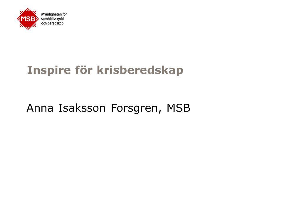 Inspire för krisberedskap Anna Isaksson Forsgren, MSB