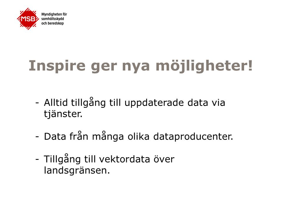 Inspire ger nya möjligheter. -Alltid tillgång till uppdaterade data via tjänster.