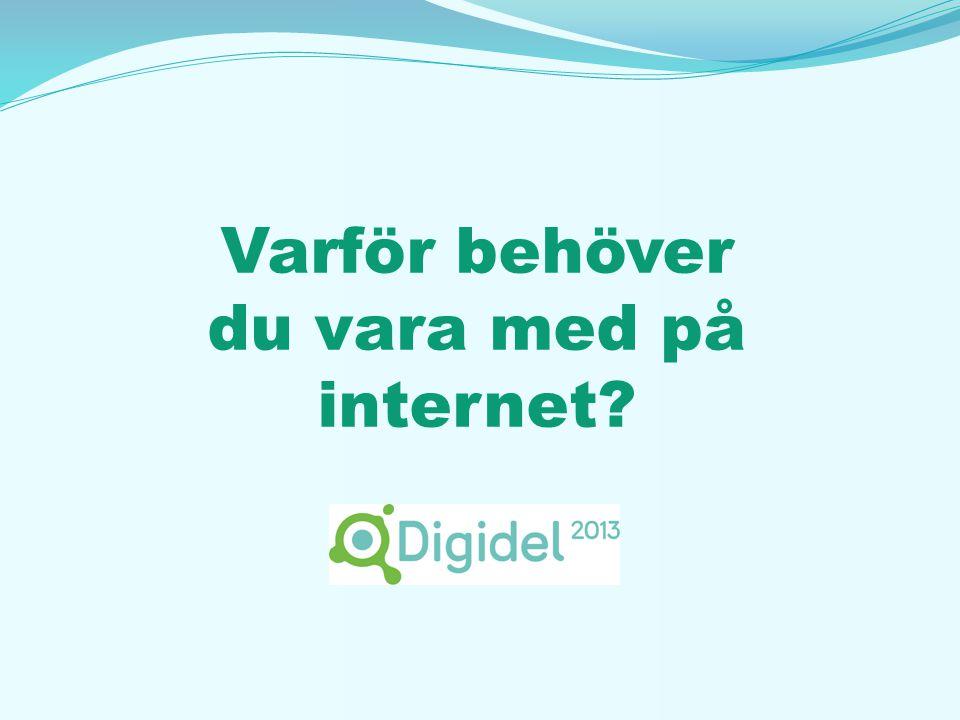 Varför behöver du vara med på internet