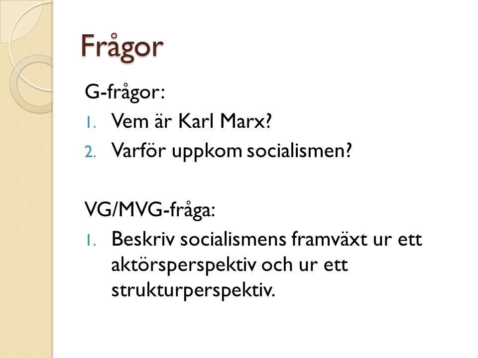Frågor G-frågor: 1. Vem är Karl Marx? 2. Varför uppkom socialismen? VG/MVG-fråga: 1. Beskriv socialismens framväxt ur ett aktörsperspektiv och ur ett
