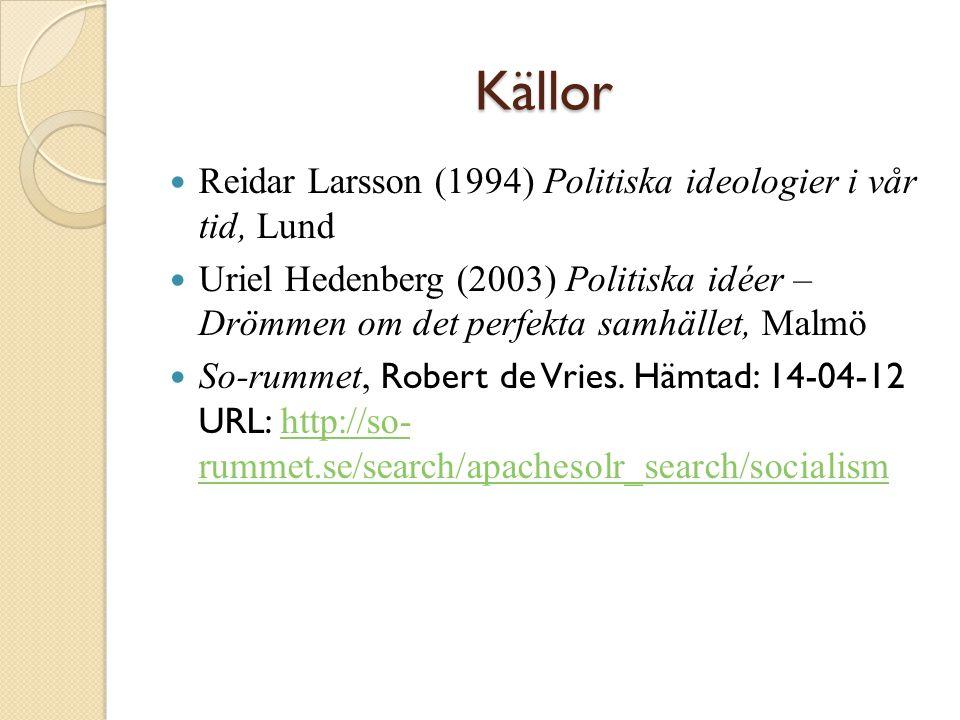 Källor Reidar Larsson (1994) Politiska ideologier i vår tid, Lund Uriel Hedenberg (2003) Politiska idéer – Drömmen om det perfekta samhället, Malmö So