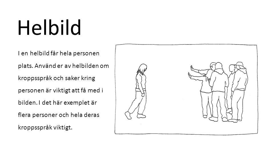 Helbild I en helbild får hela personen plats. Använd er av helbilden om kroppsspråk och saker kring personen är viktigt att få med i bilden. I det här
