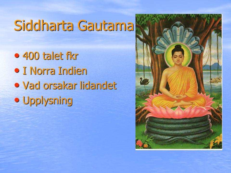 Siddharta Gautama 400 talet fkr 400 talet fkr I Norra Indien I Norra Indien Vad orsakar lidandet Vad orsakar lidandet Upplysning Upplysning