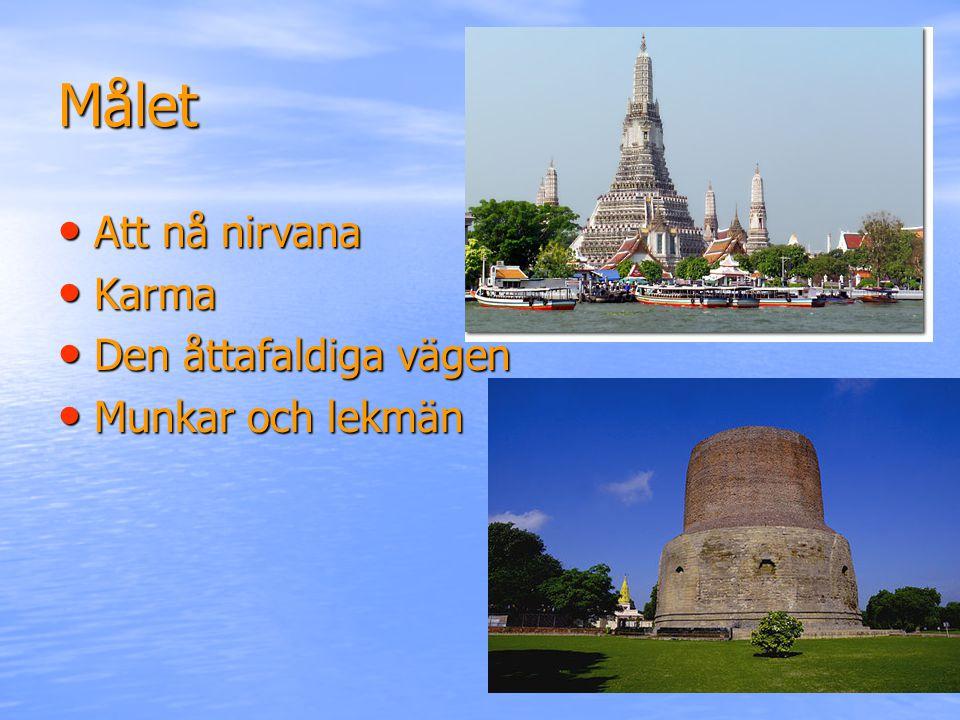 Målet Att nå nirvana Att nå nirvana Karma Karma Den åttafaldiga vägen Den åttafaldiga vägen Munkar och lekmän Munkar och lekmän