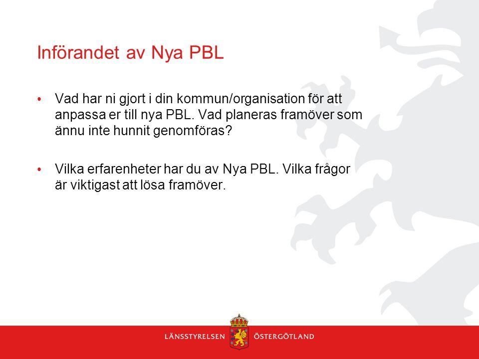 Införandet av Nya PBL Vad har ni gjort i din kommun/organisation för att anpassa er till nya PBL.