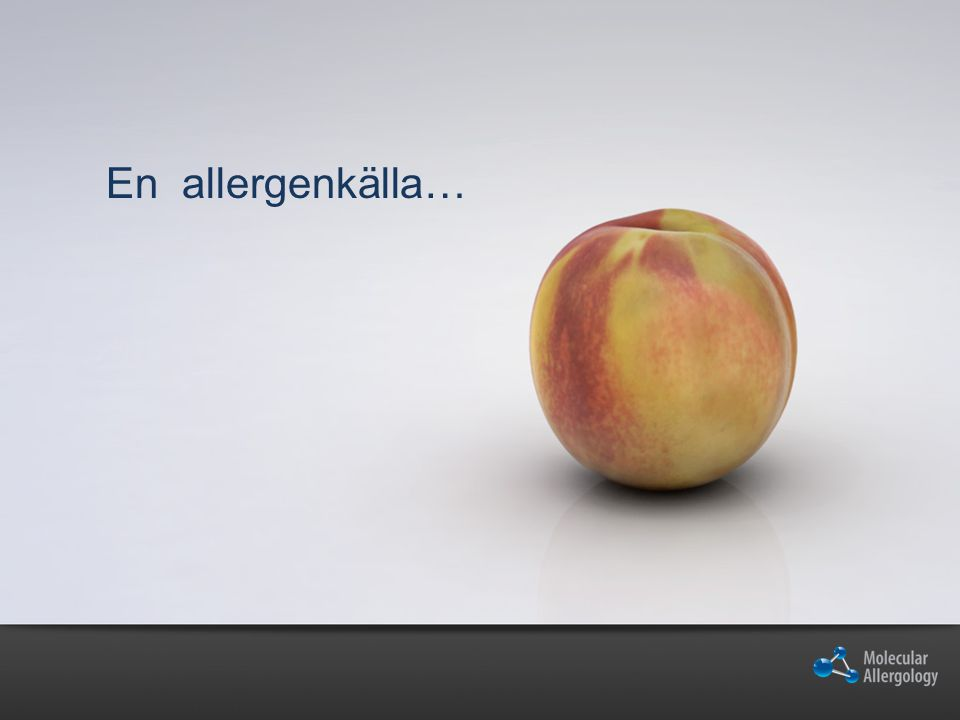 …innehåller tusentals molekyler….. Allergen molekyl = Komponent men endast några få är allergena…..