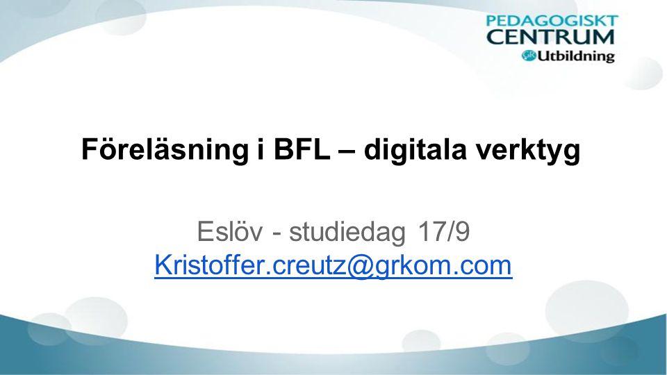 Föreläsning i BFL – digitala verktyg Eslöv - studiedag 17/9 Kristoffer.creutz@grkom.com