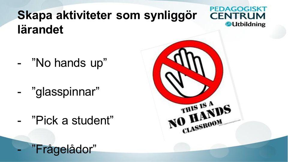 Skapa aktiviteter som synliggör lärandet - No hands up - glasspinnar - Pick a student - Frågelådor