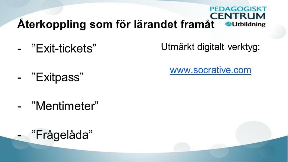 Återkoppling som för lärandet framåt - Exit-tickets - Exitpass - Mentimeter - Frågelåda Utmärkt digitalt verktyg: www.socrative.com