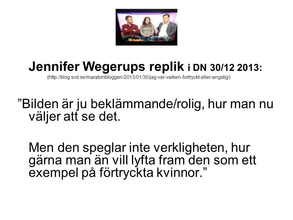 Jennifer Wegerups replik i DN 30/12 2013: (http://blog.svd.se/maratonbloggen/2013/01/30/jag-var-varken-fortryckt-eller-angslig/) Bilden är ju beklämmande/rolig, hur man nu väljer att se det.