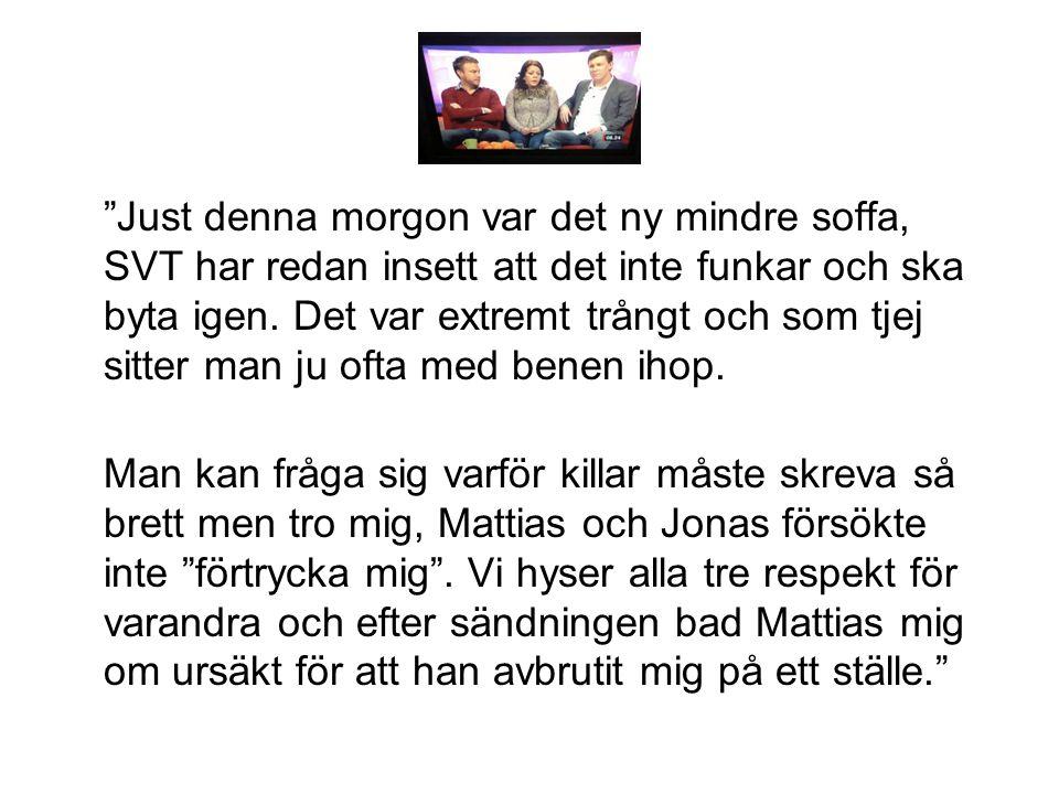"""""""Just denna morgon var det ny mindre soffa, SVT har redan insett att det inte funkar och ska byta igen. Det var extremt trångt och som tjej sitter man"""