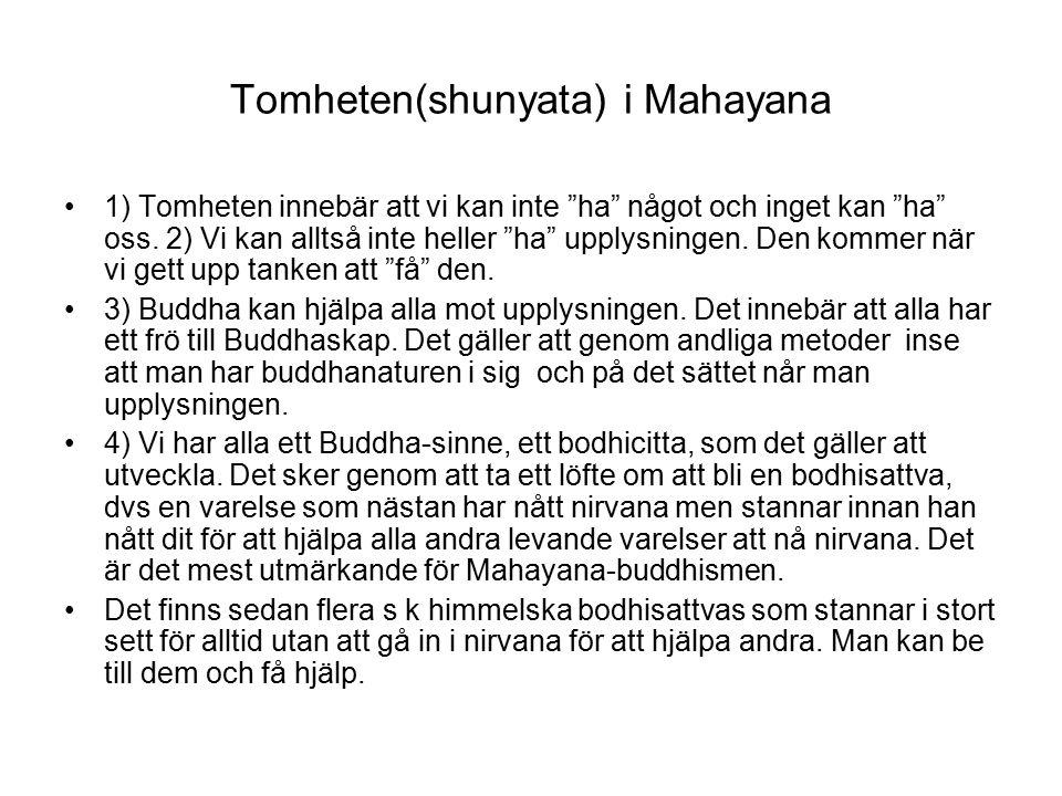 Tomheten(shunyata) i Mahayana 1) Tomheten innebär att vi kan inte ha något och inget kan ha oss.