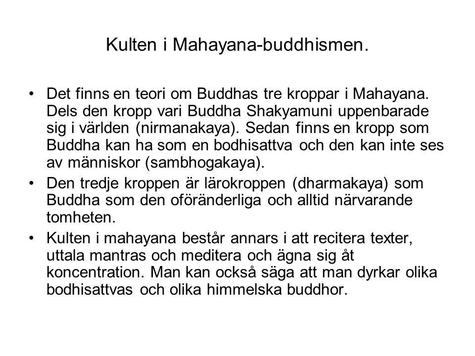 Kulten i Mahayana-buddhismen.Det finns en teori om Buddhas tre kroppar i Mahayana.