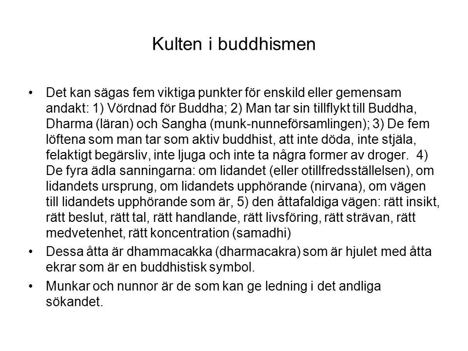 Kulten i buddhismen Det kan sägas fem viktiga punkter för enskild eller gemensam andakt: 1) Vördnad för Buddha; 2) Man tar sin tillflykt till Buddha, Dharma (läran) och Sangha (munk-nunneförsamlingen); 3) De fem löftena som man tar som aktiv buddhist, att inte döda, inte stjäla, felaktigt begärsliv, inte ljuga och inte ta några former av droger.