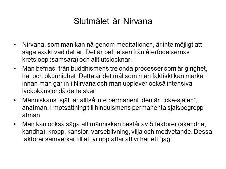 Slutmålet är Nirvana Nirvana, som man kan nå genom meditationen, är inte möjligt att säga exakt vad det är.