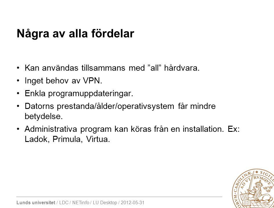 Lunds universitet / LDC / NETinfo / LU Desktop / 2012-05-31 Begränsningar Beroende av nätverksanslutning Accessrättigheter baserade på vlan fungerar inte