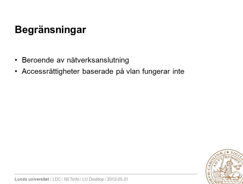 Lunds universitet / LDC / NETinfo / LU Desktop / 2012-05-31 Begränsningar Beroende av nätverksanslutning Accessrättigheter baserade på vlan fungerar i