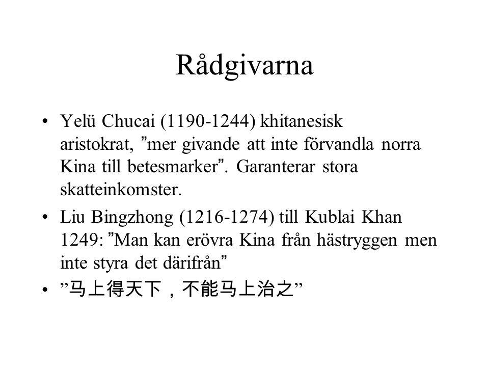"""Rådgivarna Yelü Chucai (1190-1244) khitanesisk aristokrat, """"mer givande att inte förvandla norra Kina till betesmarker"""". Garanterar stora skatteinkoms"""